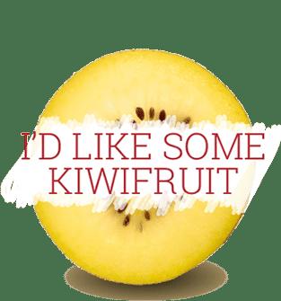 I'd like some Kiwifruit